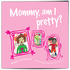 Mommy am I pretty? by Margot Denomme